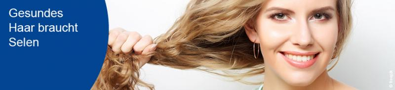 Gesundes Haar braucht Selen