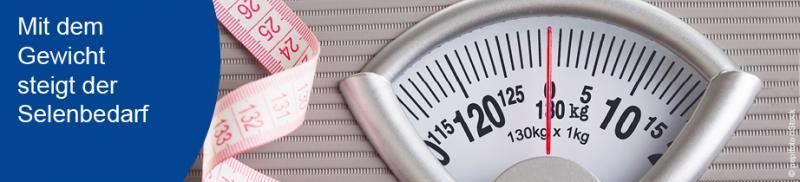 Mit dem Gewicht steigt der Selenbedarf